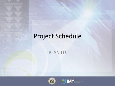 Project Schedule PLAN IT!. Project Schedule Project Schedule is based on Work Breakdown Structure (WBS) Define the WBS correctly or the Project Schedule.