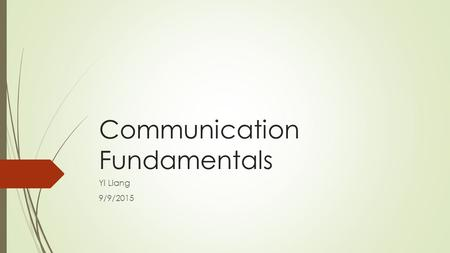 Communication Fundamentals Yi Liang 9/9/2015. Fundamentals  Layered protocols Build Message System call Send over network d Process A Process B.