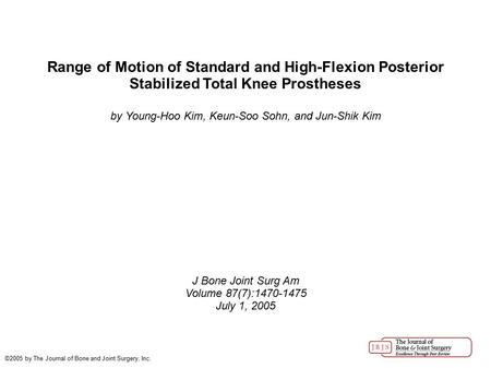 Range of Motion of Standard and High-Flexion Posterior Stabilized Total Knee Prostheses by Young-Hoo Kim, Keun-Soo Sohn, and Jun-Shik Kim J Bone Joint.