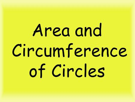 Area and Circumference of Circles. Circumference of a Circle Formula to MEMORIZE!!!! OR.