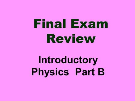 Final Exam Review Introductory Physics Part B 1) The amount of matter in an object is a) weight b) mass c) volume d) area mass.