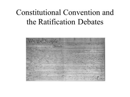 Constitutional Convention and the Ratification Debates.
