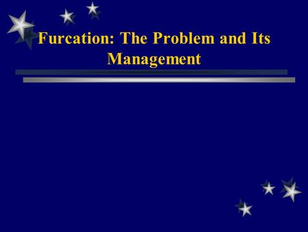 Furcation: The Problem and Its Management. Definition It can be defined as: an area of complex anatomic morphology that may be difficult or impossible.
