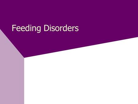 Feeding Disorders. Feeding Complex, dynamic process Continuous sequence of hierarchical steps Results in adequate growth in weight, height, and head circumference.