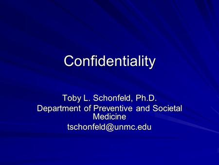 Confidentiality Toby L. Schonfeld, Ph.D. Department of Preventive and Societal Medicine