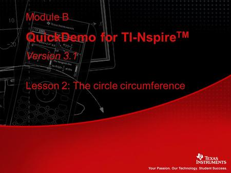 QuickDemo for TI-Nspire TM Module B Lesson 2: The circle circumference Version 3.1.