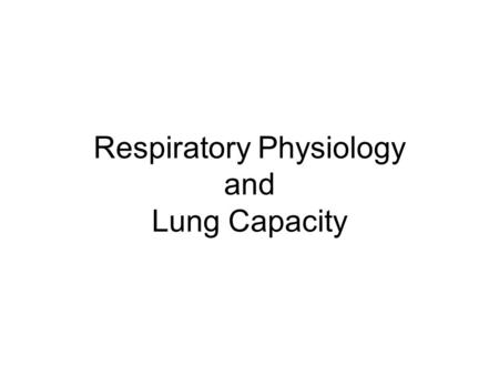 Respiratory Physiology and Lung Capacity. Inhalation Diaphragm contracts Ribs move up and out, chest cavity enlarges and pressure decreases Air rushes.
