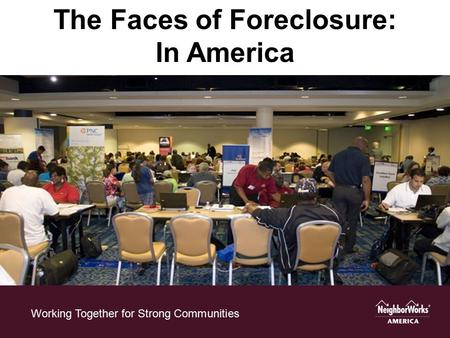 Working Together for Strong Communities The Faces of Foreclosure: In America.