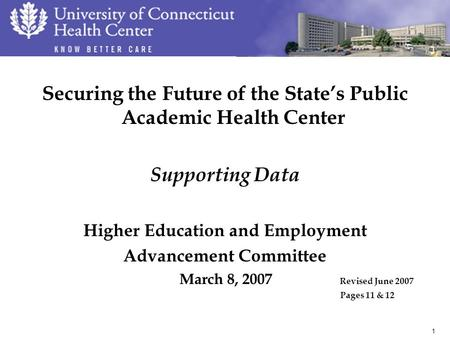 1 Securing the Future of the State's Public Academic Health Center Supporting Data Higher Education and Employment Advancement Committee March 8, 2007.