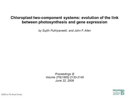 Chloroplast two-component systems: evolution of the link between photosynthesis and gene expression by Sujith Puthiyaveetil, and John F. Allen Proceedings.