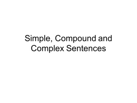 Simple, Compound and Complex Sentences. Clauses- a review A main (independent) clause contains a subject and predicate and can stand alone Ex. Houston.