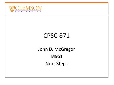 CPSC 871 John D. McGregor M9S1 Next Steps. Challenges Relating Requirements and Architectures Moving to Evidence-based Practice Engineering Scalability.