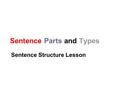 Sentence Parts and Types Sentence Structure Lesson.
