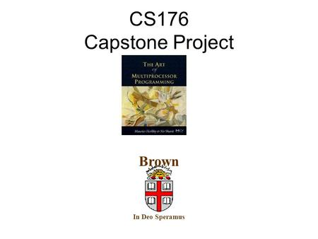 CS176 Capstone Project TexPoint fonts used in EMF. Read the TexPoint manual before you delete this box.: A A AA In Deo Speramus Brown.
