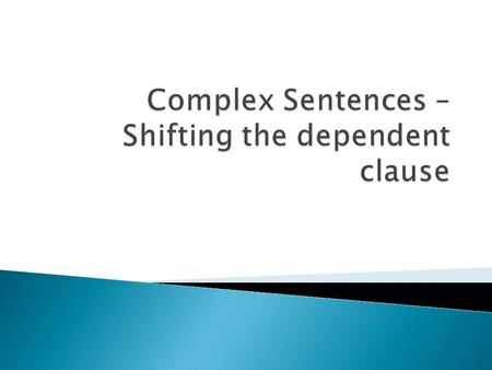  A complex sentence is made up of an independent clause and a dependent clause. ◦ Independent clause is a fancy word for a complete sentence. ◦ A dependent.