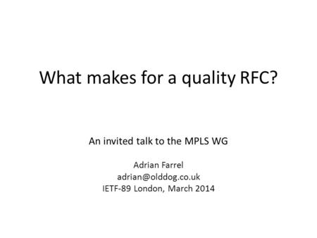 What makes for a quality RFC? An invited talk to the MPLS WG Adrian Farrel IETF-89 London, March 2014.