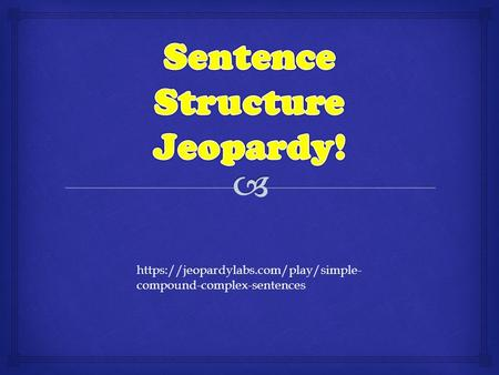 Https://jeopardylabs.com/play/simple- compound-complex-sentences.