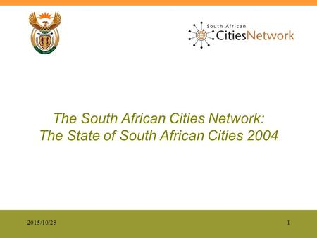 2015/10/281 The South African Cities Network: The State of South African Cities 2004.
