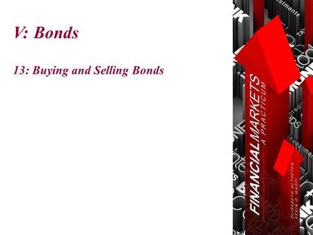 V: Bonds 13: Buying and Selling Bonds. Chapter 13: Buying and Selling Bonds © Oltheten & Waspi 2012 Buying and Selling Bonds  Treasury Notes & Bonds.