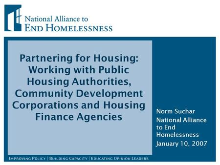 Partnering for Housing: Working with Public Housing Authorities, Community Development Corporations and Housing Finance Agencies Norm Suchar National Alliance.