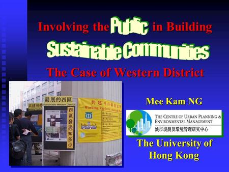 Involving the in Building The Case of Western District Mee Kam NG The University of Hong Kong.