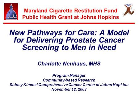 Maryland Cigarette Restitution Fund Public Health Grant at Johns Hopkins New Pathways for Care: A Model for Delivering Prostate Cancer Screening to Men.