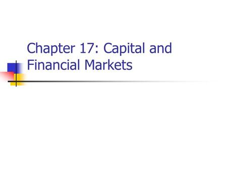 "Chapter 17: Capital and Financial Markets. Capital Capital = buildings and equipment used to produce output Do not confuse capital with ""financial capital"""