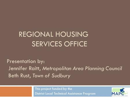 REGIONAL HOUSING SERVICES OFFICE This project funded by the District Local Technical Assistance Program Presentation by: Jennifer Raitt, Metropolitan Area.