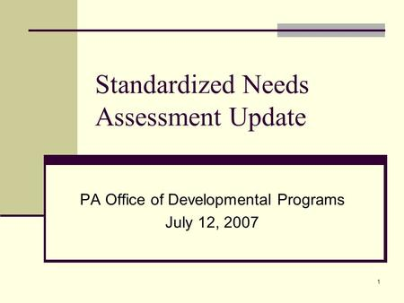 1 Standardized Needs Assessment Update PA Office of Developmental Programs July 12, 2007.