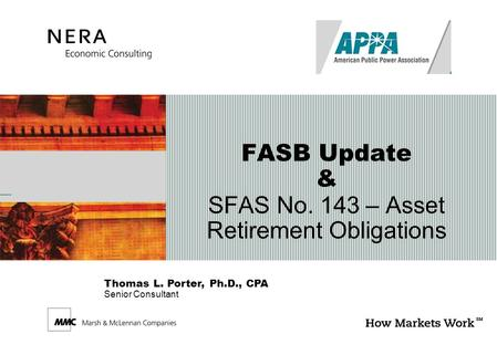 Thomas L. Porter, Ph.D., CPA Senior Consultant FASB Update & SFAS No. 143 – Asset Retirement Obligations.