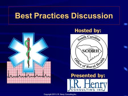Copyright 2011 J.R. Henry Consulting Inc. Presented by: Best Practices Discussion Hosted by: