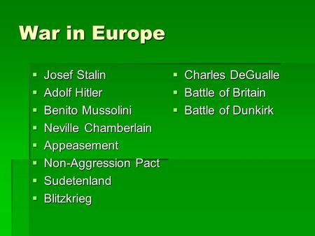 War in Europe  Josef Stalin  Adolf Hitler  Benito Mussolini  Neville Chamberlain  Appeasement  Non-Aggression Pact  Sudetenland  Blitzkrieg  Charles.