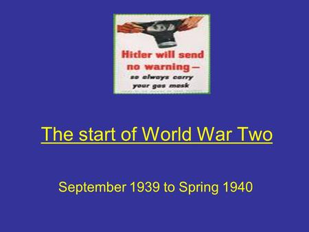 The start of World War Two September 1939 to Spring 1940.