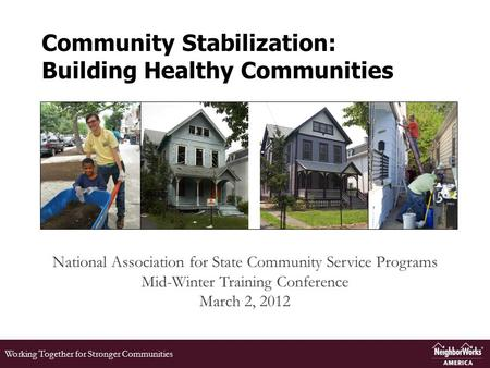 Working Together for Stronger Communities Community Stabilization: Building Healthy Communities National Association for State Community Service Programs.