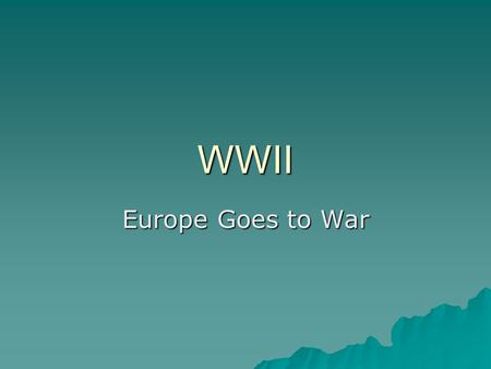 WWII Europe Goes to War.  Hitler demanded the Sudetenland –Neville Chamberlain met with Hitler to discuss this demand –Great Britain was not prepared.