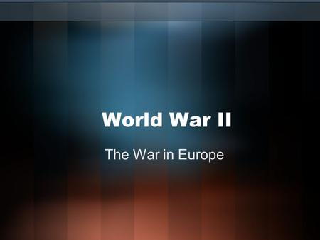 World War II The War in Europe. Let's Review.