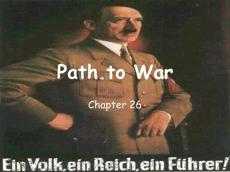 Path to War Chapter 26. Was WW II caused by Germany's actions in both Austria & Czechoslovakia? No, World War II had long term causes The Treaty of Versailles.