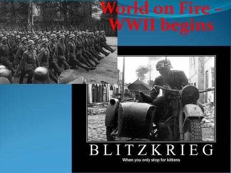 World on Fire – WWII begins. Key Terms / Main Ideas Attempts to negotiate with Hitler fail. Germany invades Poland which result in France and England.