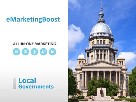 Local Governments eMarketingBoost. eMarketingBoost can help you…  Alert and notify residents  Get the community involved  Proactively communicate with.