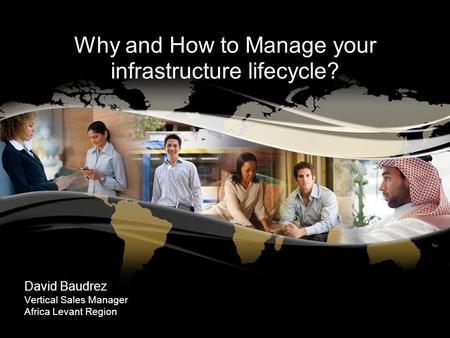 © 2009 Cisco Systems, Inc. All rights reserved.Cisco ConfidentialPresentation_ID 1 Why and How to Manage your infrastructure lifecycle? David Baudrez Vertical.