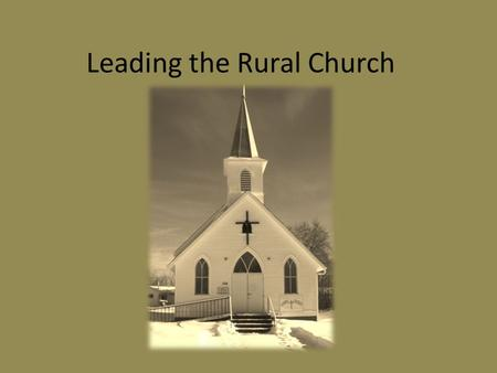 Leading the Rural Church. Who do you expect to find when you leave the city?