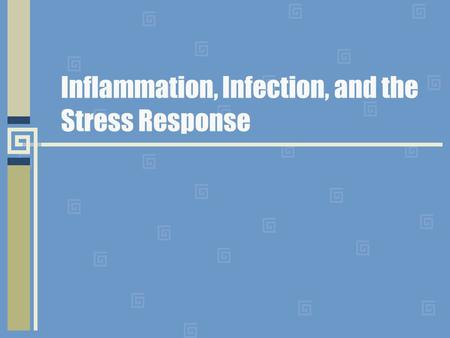 Inflammation, Infection, and the Stress Response.