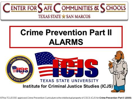Crime Prevention Part II ALARMS © ©This TCLEOSE approved Crime Prevention Curriculum is the intellectual property of CSCS-ICJS for Crime Prevention Part.