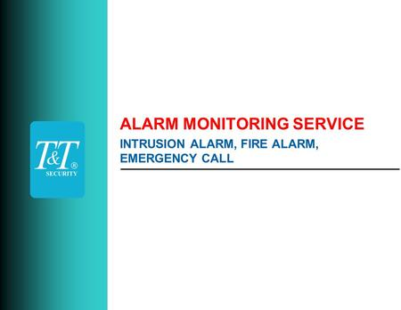 ALARM MONITORING SERVICE INTRUSION ALARM, FIRE ALARM, EMERGENCY CALL.