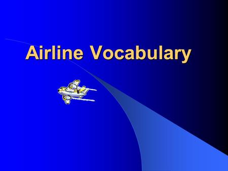 Airline Vocabulary. Terminal Building Where passengers purchase tickets, check baggage, board and disembark planes.