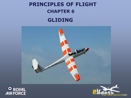 PRINCIPLES OF FLIGHT GLIDING CHAPTER 6. PRINCIPLES OF FLIGHT GLIDING From previous lessons you will remember that with lift, thrust, weight and drag in.
