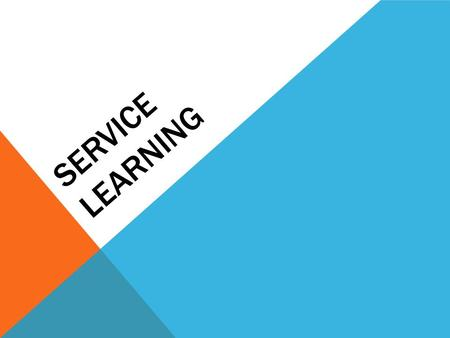 SERVICE LEARNING. DEFINITION OF SERVICE LEARNING - Service learning is a method of teaching, learning and reflecting that combines academic classroom.
