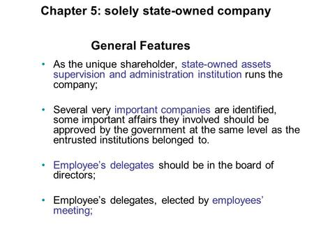 Chapter 5: solely state-owned company As the unique shareholder, state-owned assets supervision and administration institution runs the company; Several.