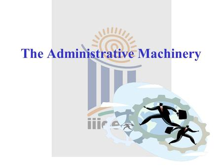 The Administrative Machinery. Election Commission of India (ECI)  Superintendence, direction and control of the preparation of Electoral Rolls for all.