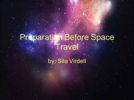 Preparation Before Space Travel by: Sila Virdell.